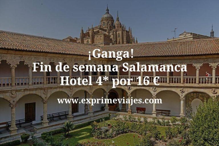 ¡Ganga! Fin de semana Salamanca: Hotel 4* por 16€ p.p/noche