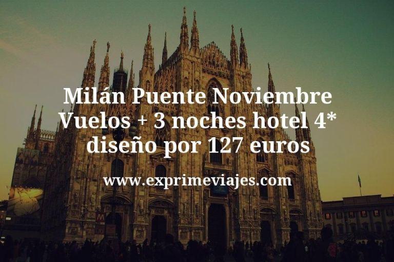 Milán Puente Noviembre: Vuelos + 3 noches hotel 4* diseño por 127euros