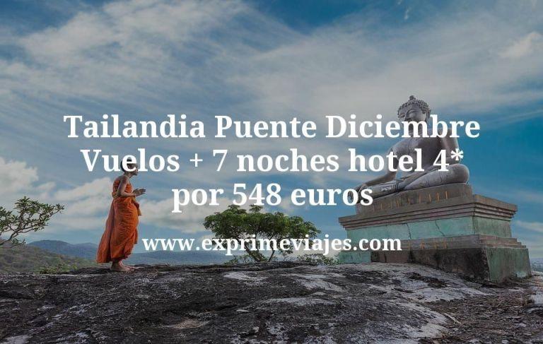Tailandia Puente Diciembre: Vuelos + 7 noches hotel 4* por 548euros