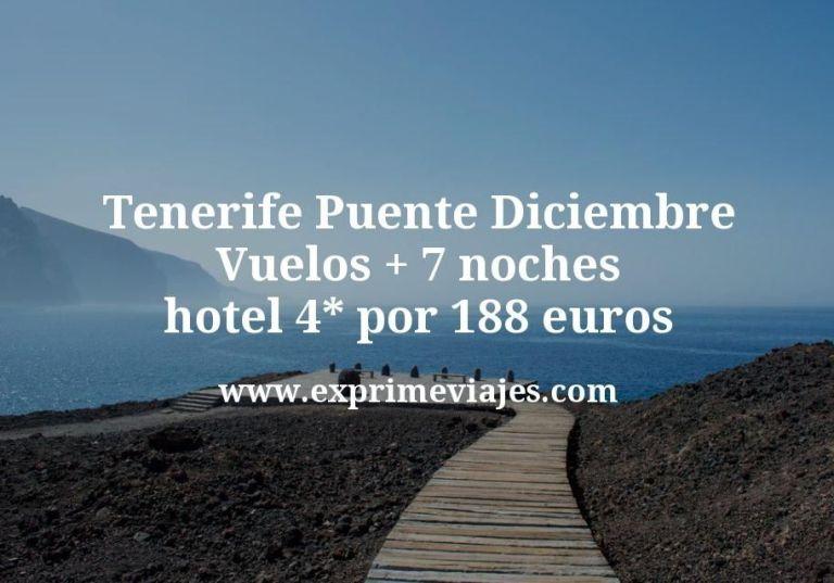 ¡Chollazo! Tenerife Puente Diciembre: Vuelos + 7 noches hotel 4* por 188euros