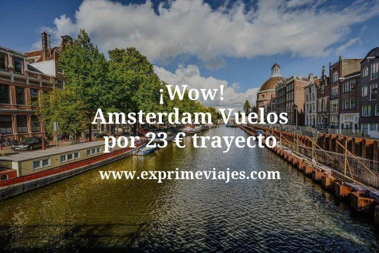 ¡Wow! Amsterdam: Vuelos por 23euros trayecto