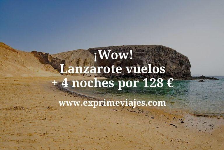 ¡Wow! Lanzarote: Vuelos + 4 noches por 128euros