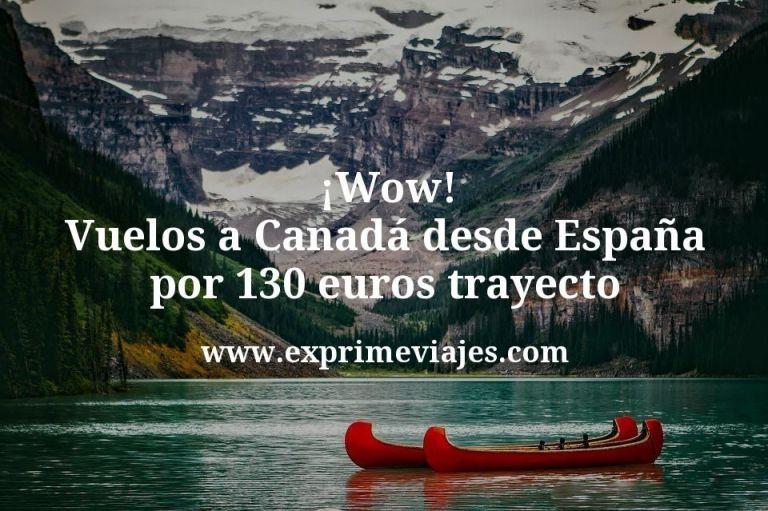 ¡Wow! Vuelos a Canadá desde España por 130euros trayecto