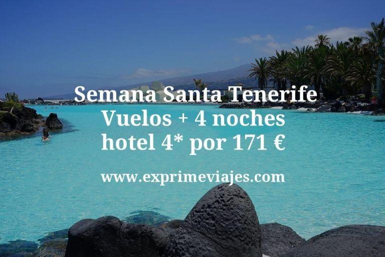 ¡Chollo! Semana Santa Tenerife: Vuelos + 4 noches hotel 4* por 171euros