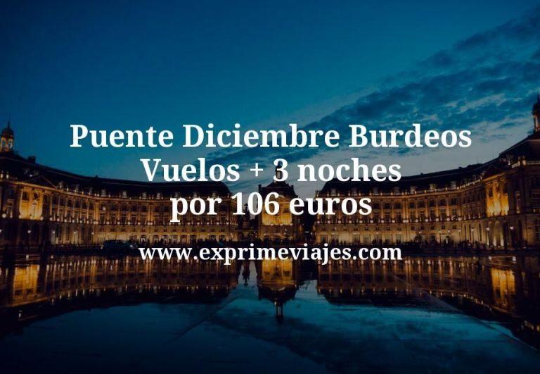 Puente Diciembre Burdeos: Vuelos + 3 noches por 106euros