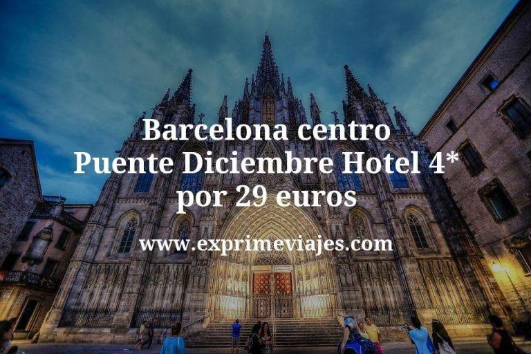 Barcelona centro Puente Diciembre: Hotel 4* por 29€ p.p/noche