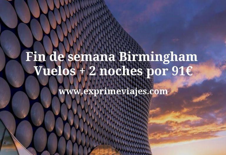 Fin de semana Birmingham: Vuelos + 2 noches por 91euros