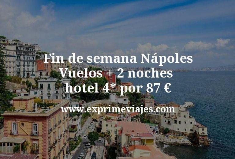 Fin de semana Nápoles: Vuelos + 2 noches hotel 4* por 87euros