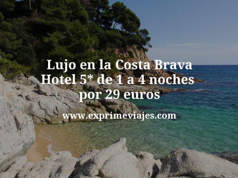 ¡Wow! Lujo en la Costa Brava: Hotel 5* de 1 a 4 noches por 29€ p.p/noche
