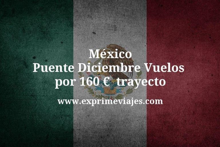 ¡Wow! México Puente Diciembre: Vuelos por 160euros trayecto