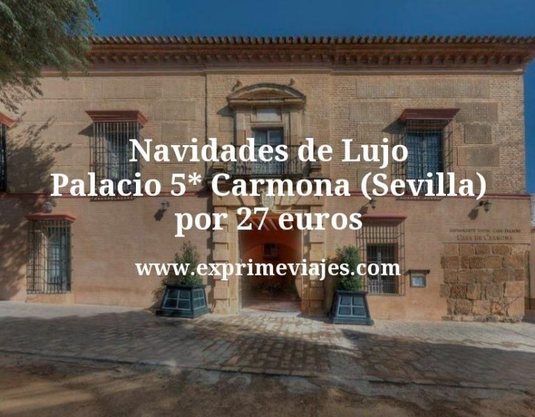 Navidades de Lujo: Palacio 5* Carmona (Sevilla) por 27€ p.p/noche