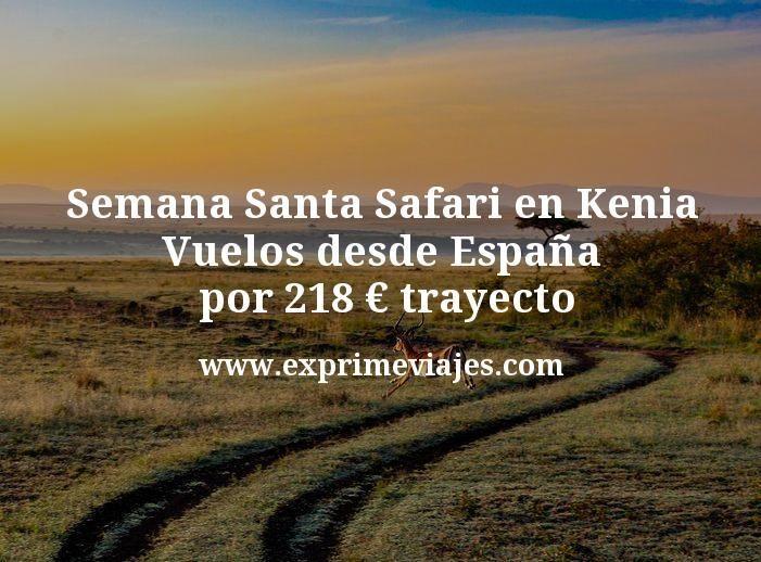 Semana Santa Safari en Kenia: Vuelos desde España por 218euros trayecto