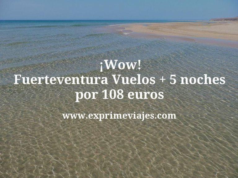 ¡Wow! Fuerteventura: Vuelos + 5 noches por 108euros