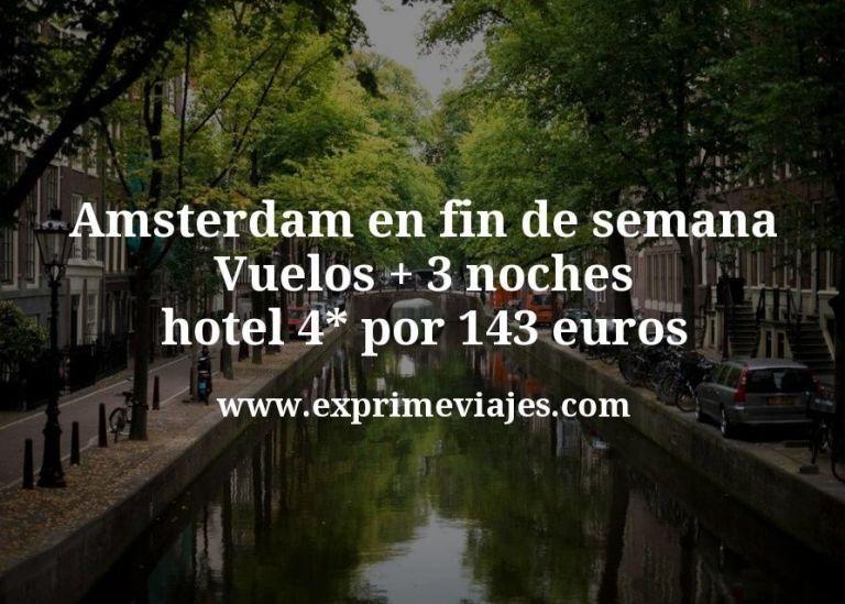 Amsterdam en fin de semana: Vuelos + 3 noches hotel 4* por 143euros