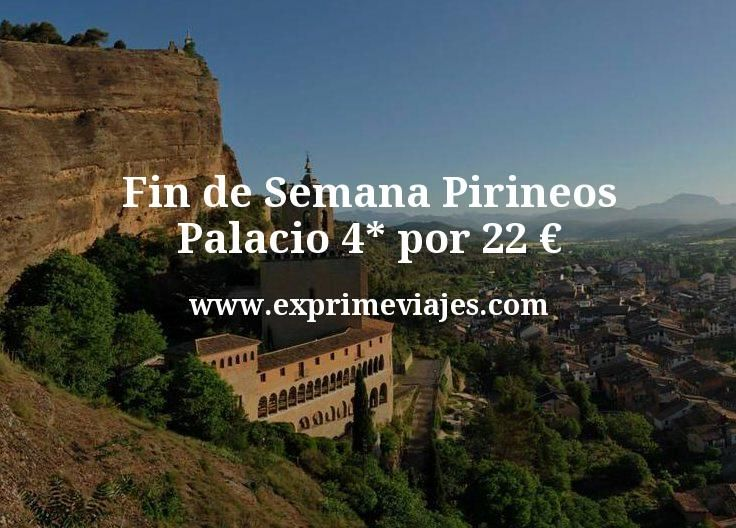 Fin de Semana Pirineos: Palacio 4* por 22€ p.p/noche