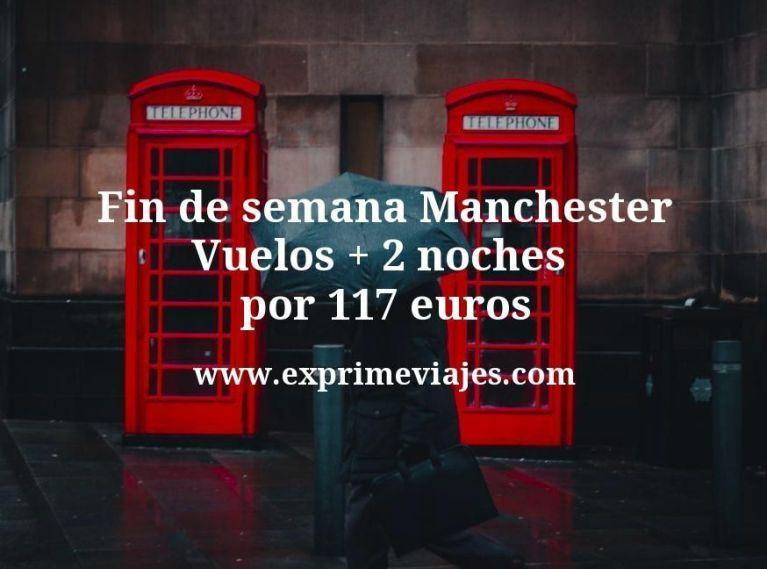 Fin de semana Manchester: Vuelos + 2 noches hotel céntrico por 117euros