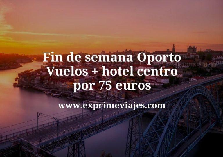 ¡Chollazo! Fin de semana Oporto: Vuelos + hotel centro por 75euros