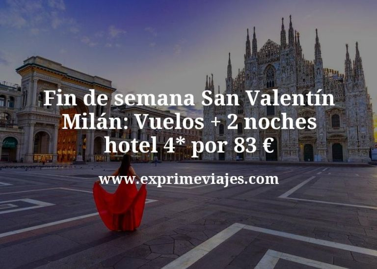 Fin de semana San Valentín en Milán: Vuelos + 2 noches hotel 4* por 83euros