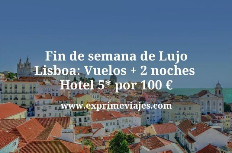 Fin de semana de Lujo Lisboa: Vuelos + 2 noches hotel 5* por 100euros