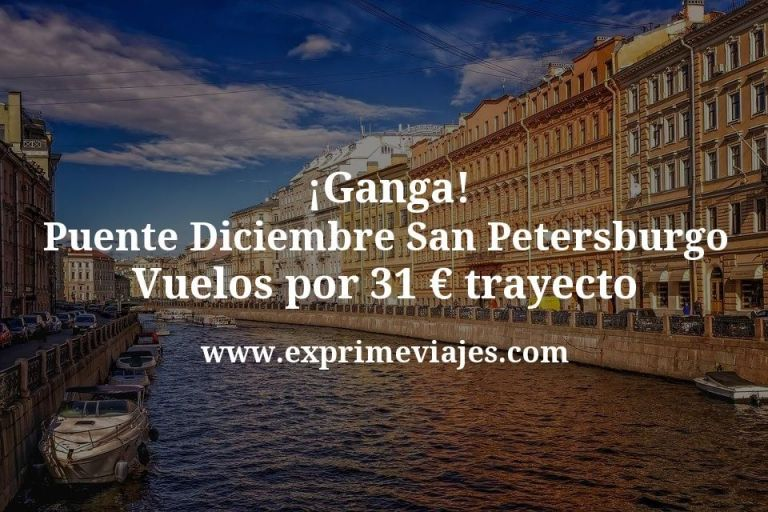 ¡Ganga! Puente Diciembre San Petersburgo: Vuelos por 31euros trayecto