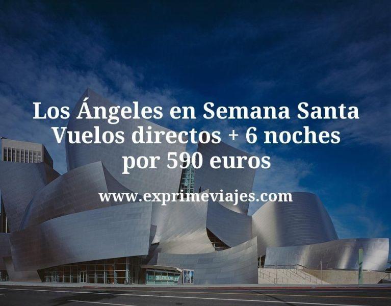 ¡Wow! Los Ángeles en Semana Santa: Vuelos directos + 6 noches por 590euros