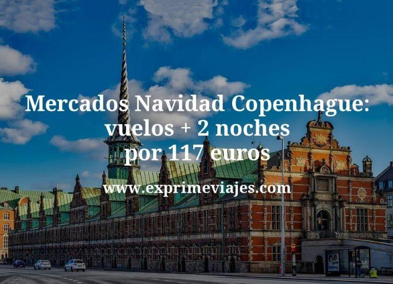 Mercados Navidad Copenhague: vuelos + 2 noches por 117euros