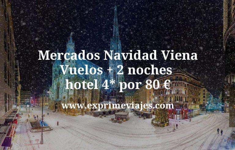 Mercados Navidad Viena: Vuelos + 2 noches hotel 4* por 80euros