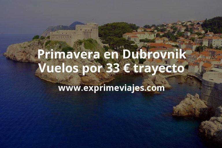 Primavera en Dubrovnik: Vuelos por 33euros trayecto