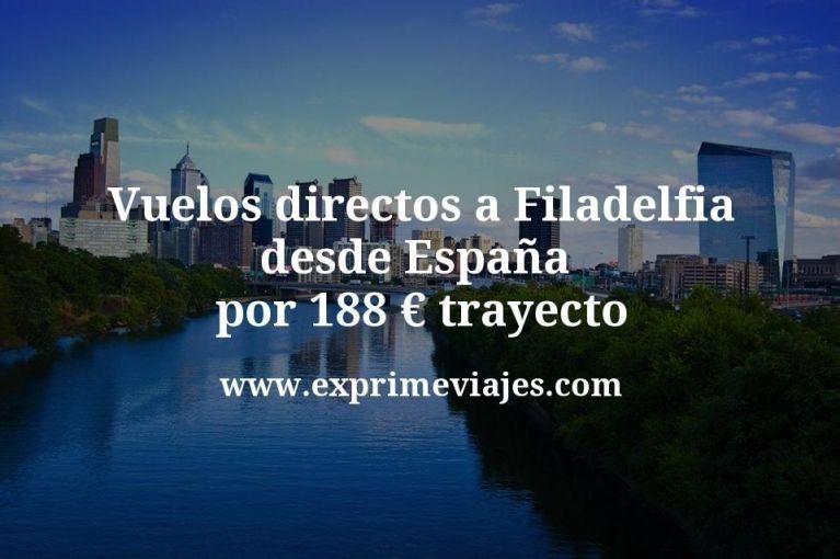 ¡Wow! Vuelos directos a Filadelfia desde España por 188euros trayecto