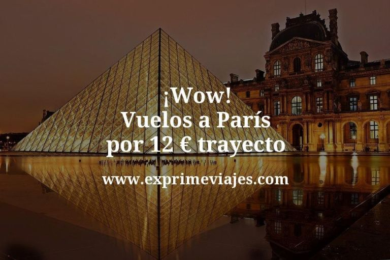 ¡Wow! Vuelos a París por 12euros trayecto