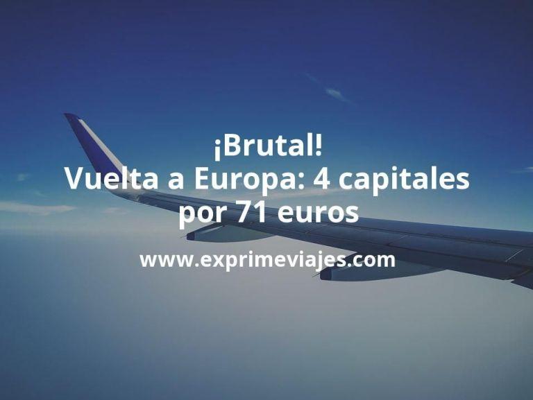 ¡Brutal! Vuelta a Europa: 4 capitales por 71euros