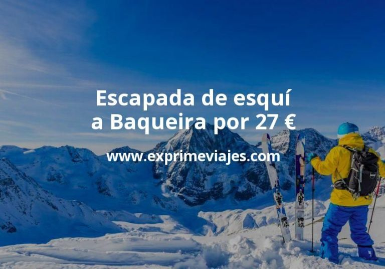 Escapada de esquí a Baqueira por 27€ p.p/noche
