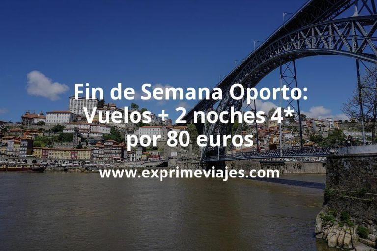 Fin de semana Oporto: Vuelos + 2 noches 4* por 80euros