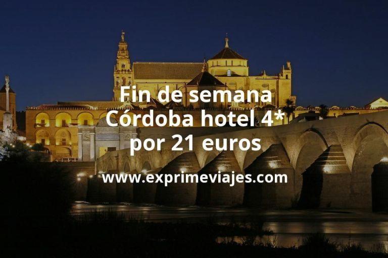 Fin de semana Córdoba: Hotel 4* por 21€ p.p/noche