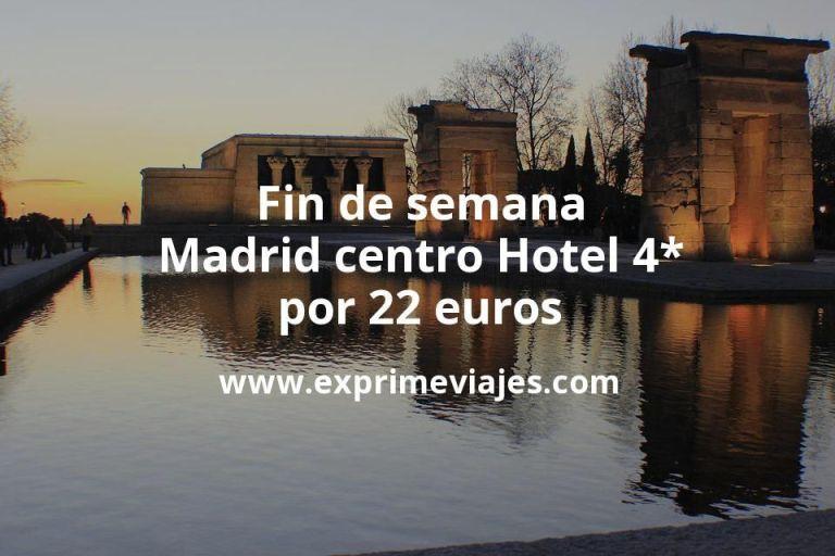 ¡Chollazo! Fin de semana Madrid centro: Hotel 4* por 22€ p.p/noche