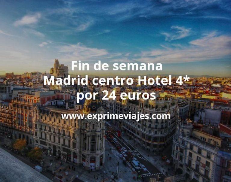 ¡Chollo! Fin de semana Madrid centro: Hotel 4* por 24€ p.p/noche