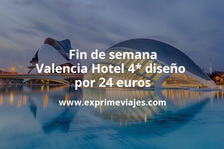 Fin de semana Valencia: Hotel 4* diseño por 24€ p.p/noche
