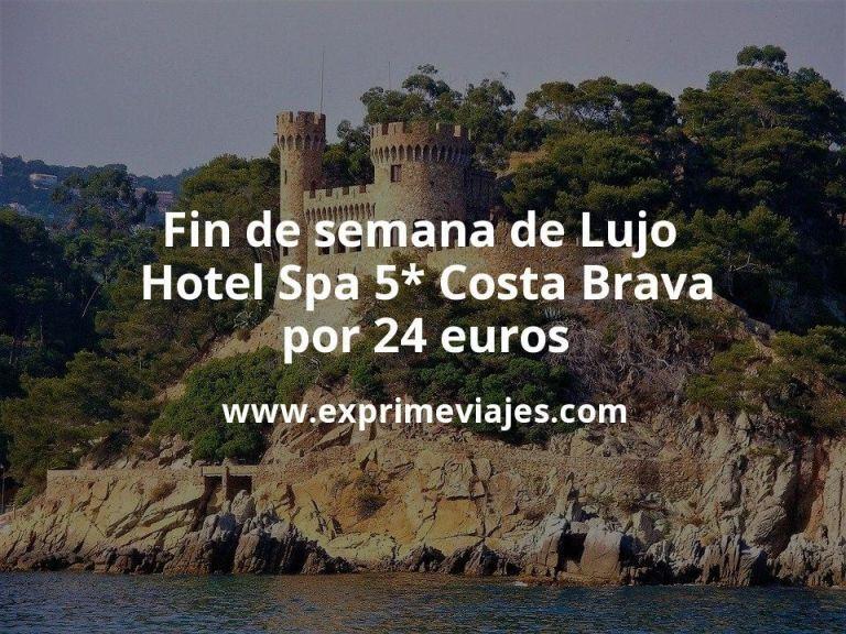 ¡Ganga! Fin de semana de Lujo: Hotel Spa 5* Costa Brava por 24€ p.p/noche