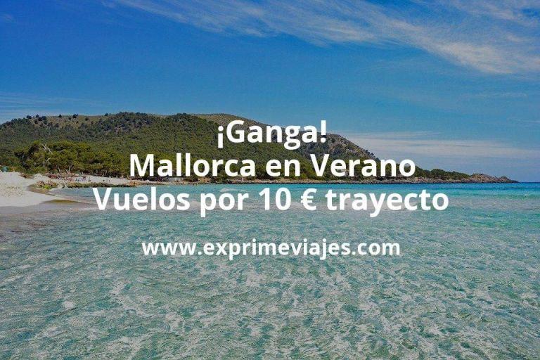 ¡Ganga! Mallorca en Verano: Vuelos por 10euros trayecto
