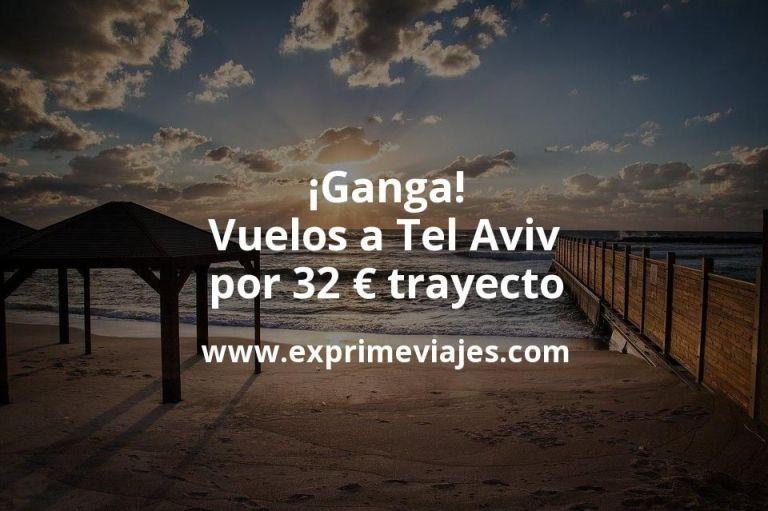 ¡Ganga! Vuelos a Tel Aviv por 32euros trayecto