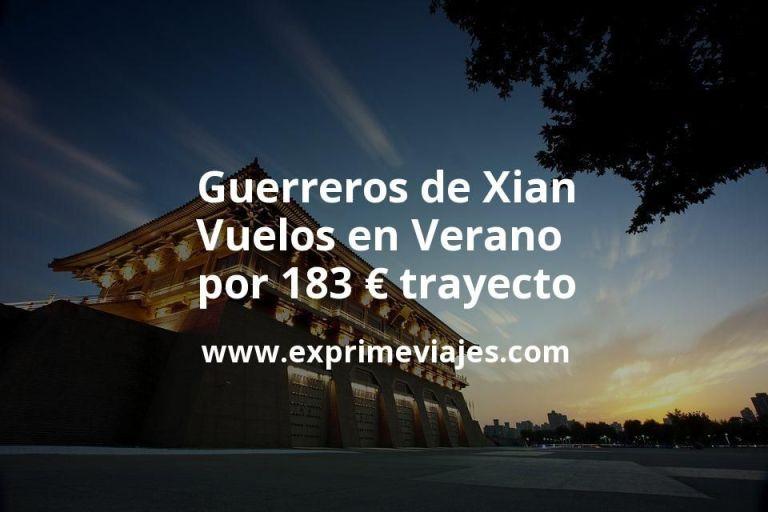 Descubre los Guerreros de Xian en Verano: Vuelos por 183euros trayecto
