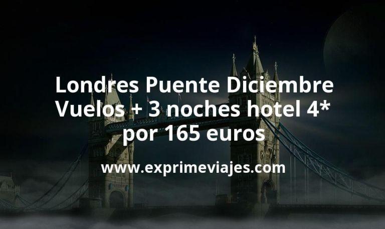 ¡Chollazo! Londres Puente Diciembre: Vuelos + 3 noches hotel 4* por 165euros