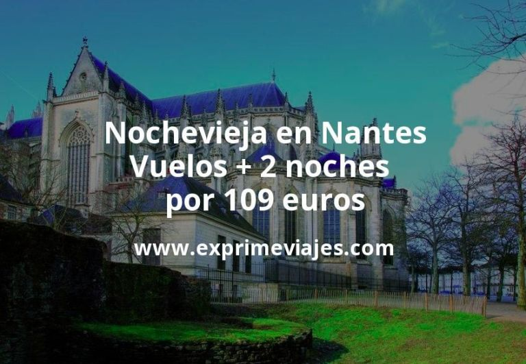 ¡Chollazo! Nochevieja en Nantes: Vuelos + 2 noches por 109euros