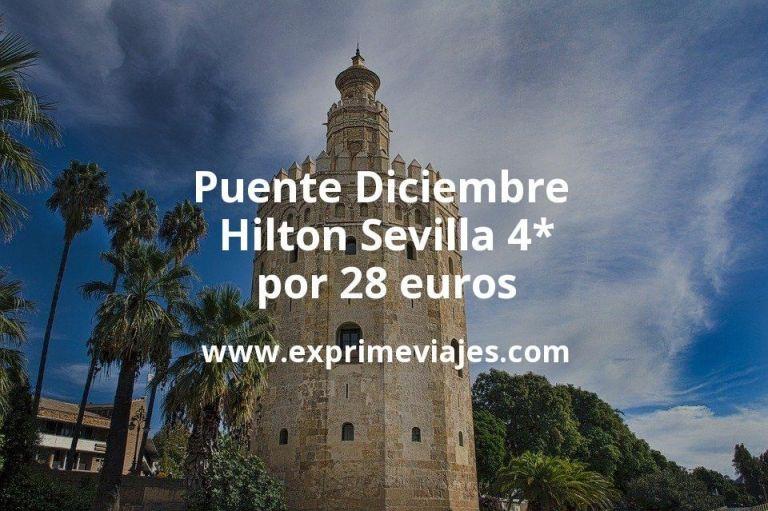 Puente Diciembre: Hilton Sevilla 4* por 28€ p.p/noche