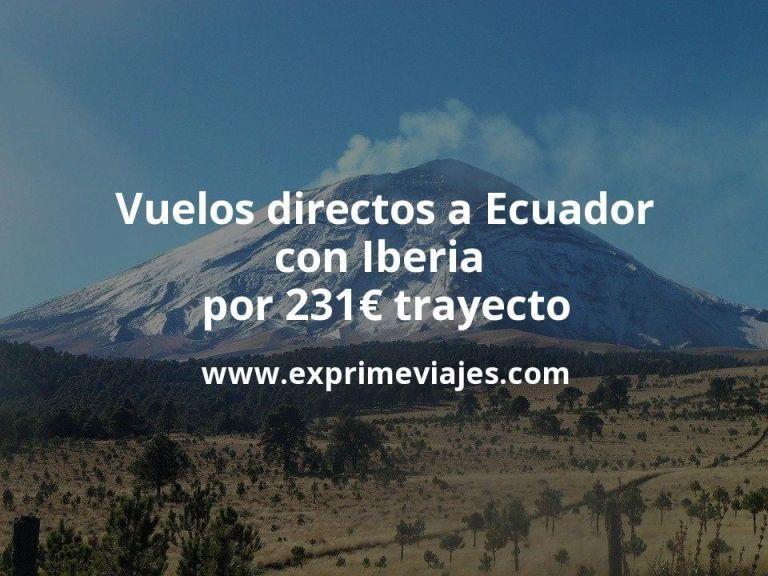 ¡Wow! Vuelos directos a Ecuador con Iberia por 231euros trayecto