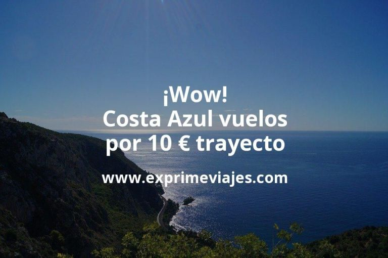 ¡Wow! Costa Azul: Vuelos por 10euros trayecto