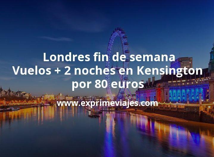 ¡Chollazo! Londres fin de semana: Vuelos + 2 noches en Kensington por 80euros