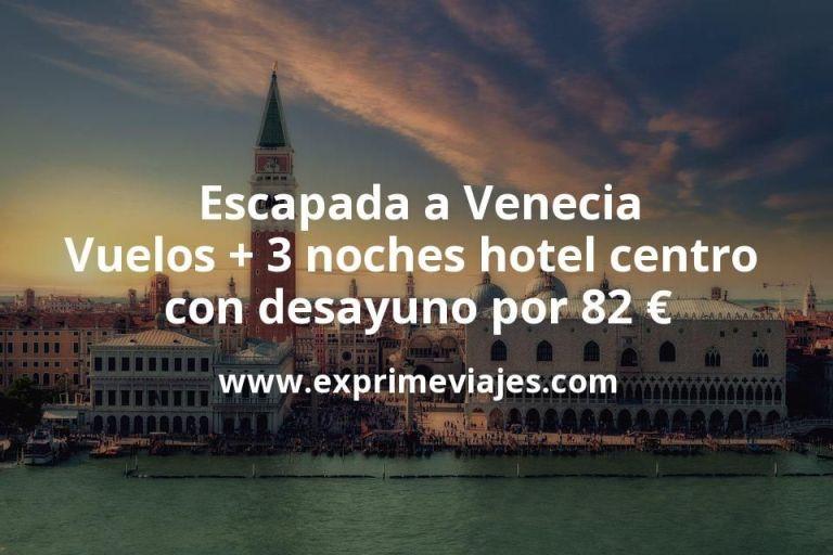 Escapada a Venecia: Vuelos + 3 noches hotel centro con desayuno por 82euros