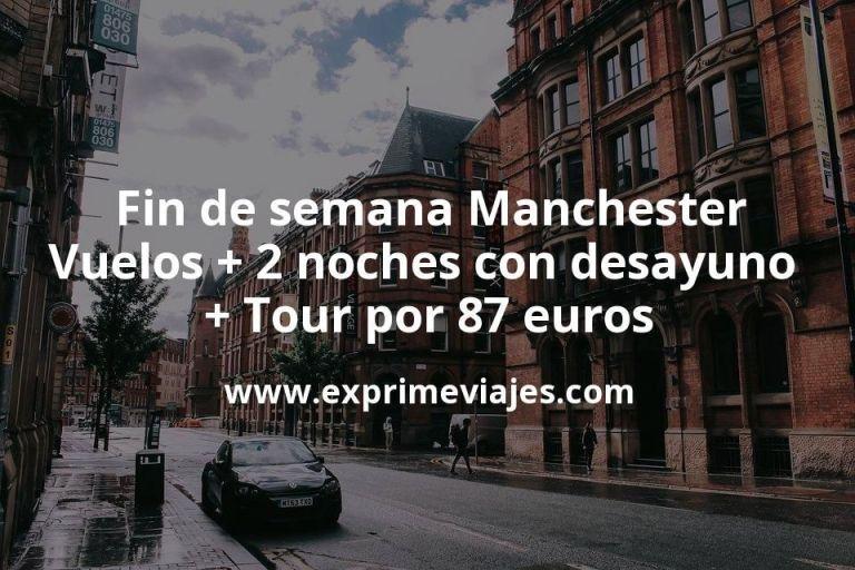 Fin de semana Manchester: Vuelos + 2 noches con desayuno + Tour por 87euros
