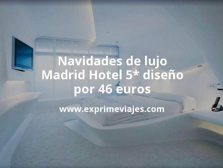 Navidades de lujo en Madrid: Hotel 5* diseño por 46€ p.p/noche